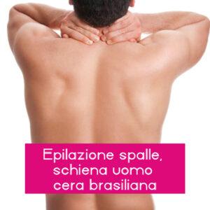 Epilazione spalle schiena uomo cera brasiliana